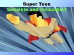 super teen sensible and invincible