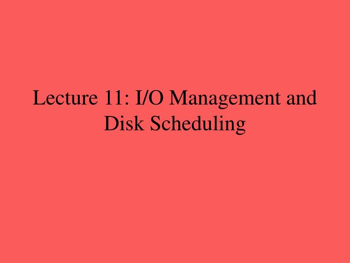lecture 11 i o management and disk scheduling n.