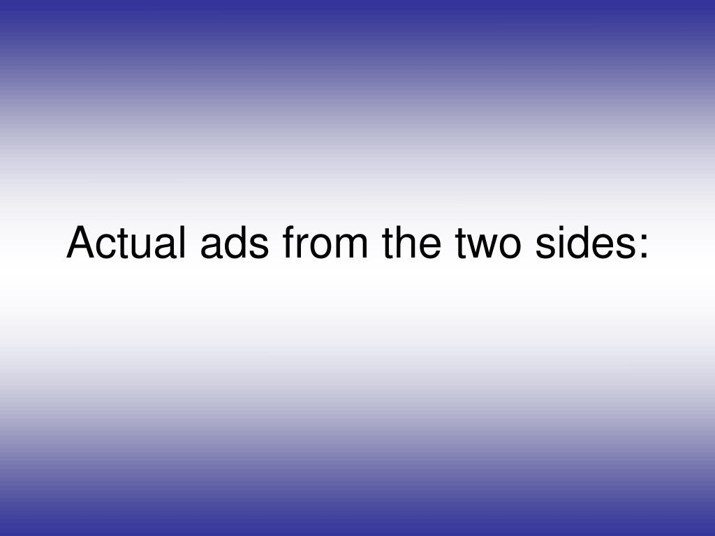 Actual ads from the two sides: