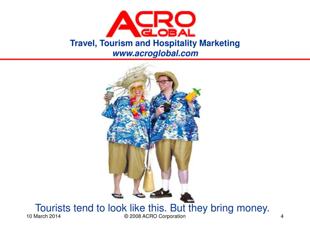 Tourists tend to look like this. But they bring money.