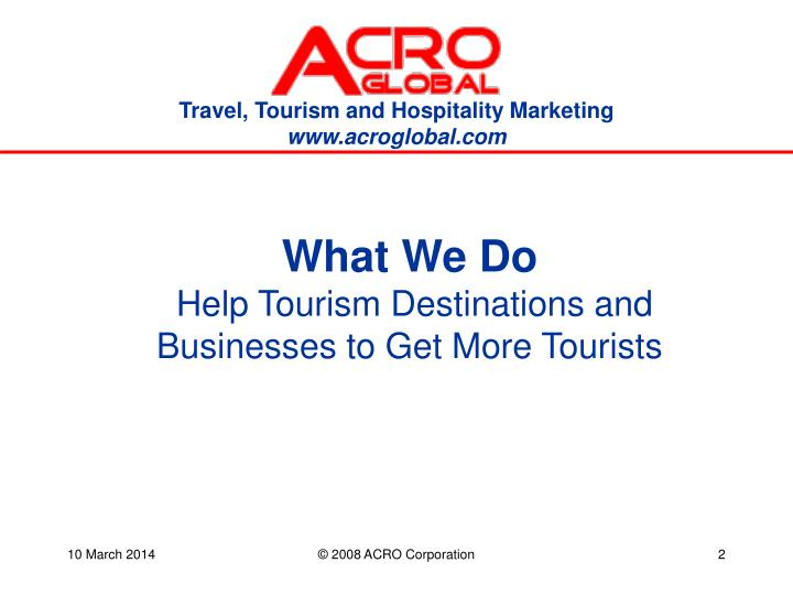 What we do help tourism destinations and businesses to get more tourists
