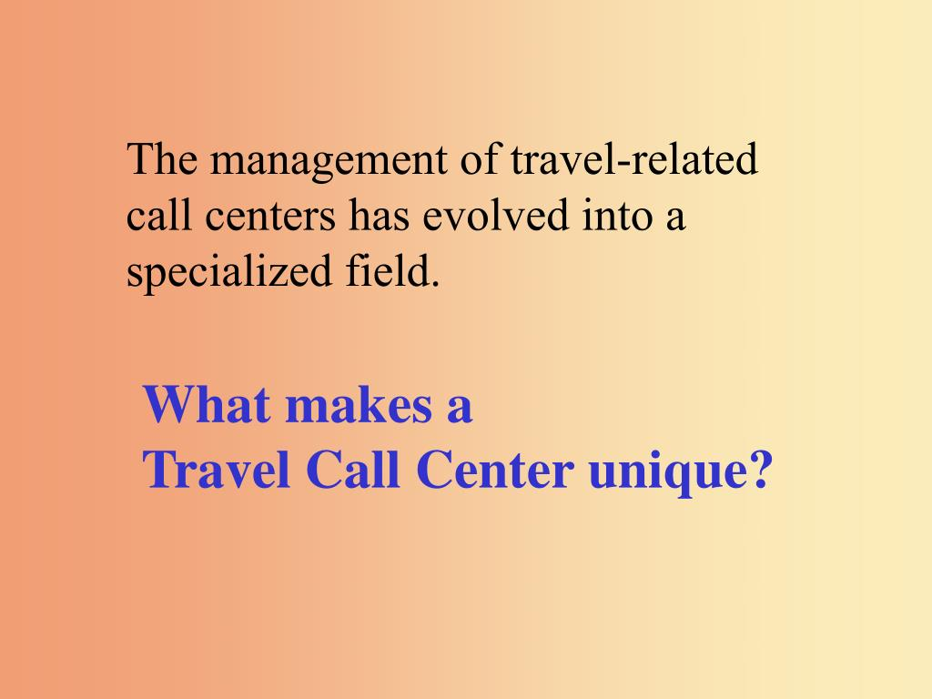 The management of travel-related call centers has evolved into a specialized field.