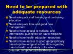 need to be prepared with adequate resources