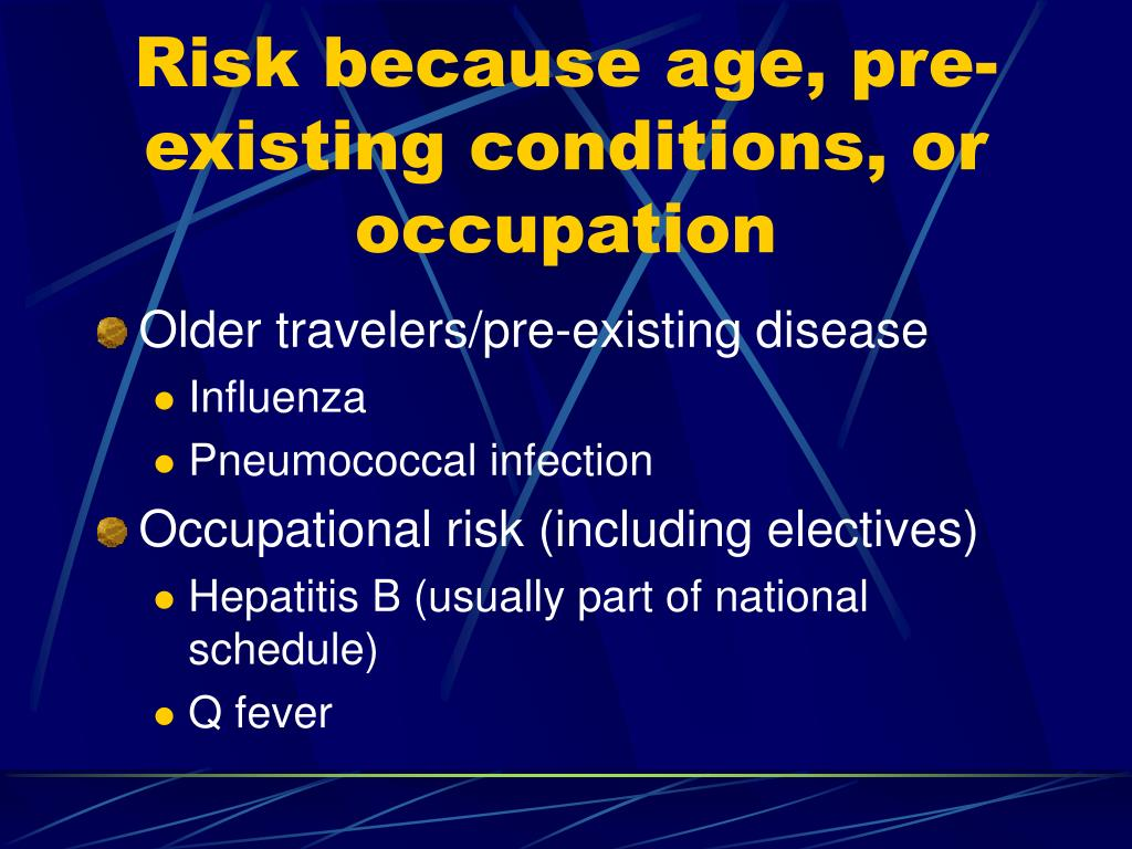 Risk because age, pre-existing conditions, or occupation