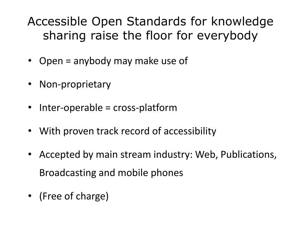 Accessible Open Standards for knowledge sharing raise the floor for everybody