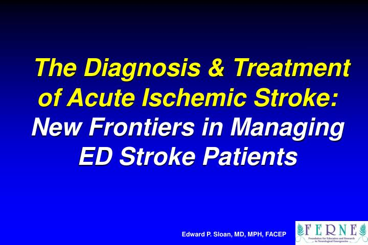 The diagnosis treatment of acute ischemic stroke new frontiers in managing ed stroke patients