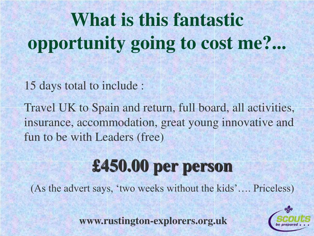 What is this fantastic opportunity going to cost me?...