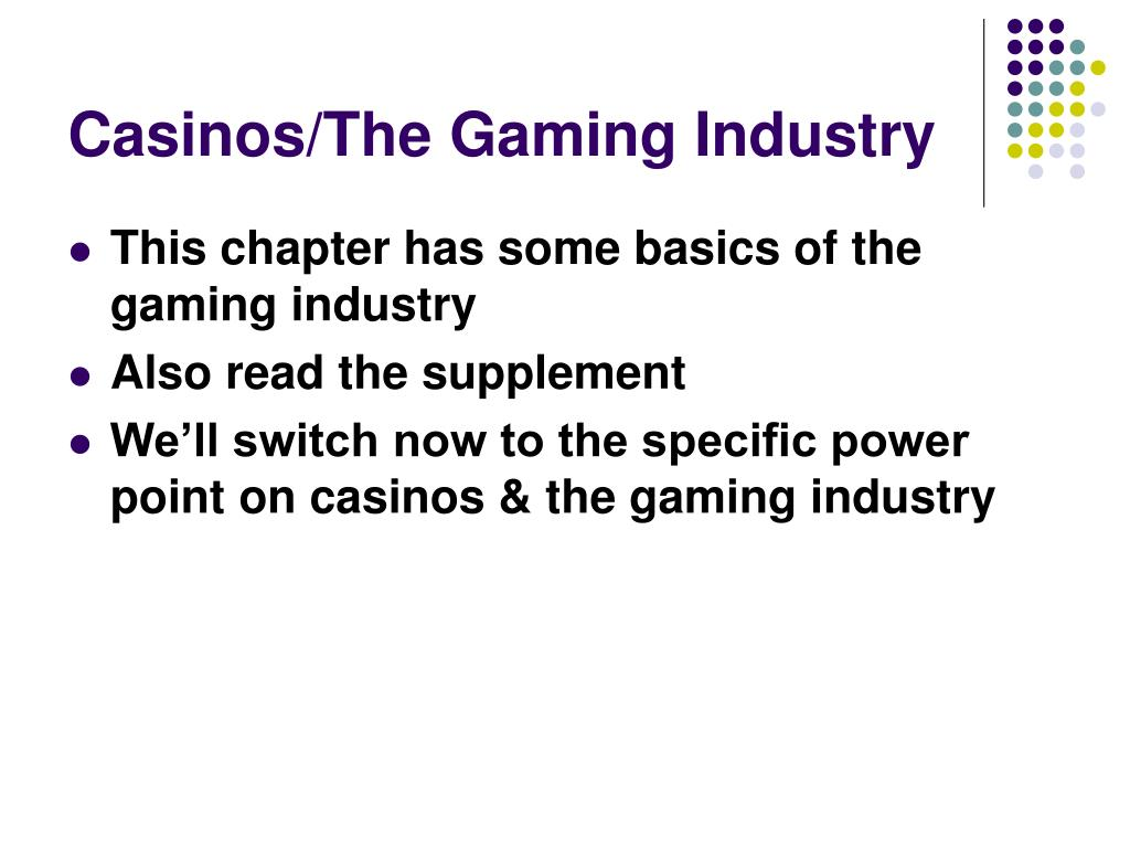 Casinos/The Gaming Industry
