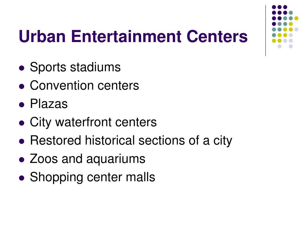 Urban Entertainment Centers