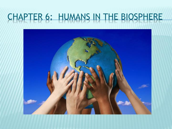 chapter 6 humans in the biosphere n.