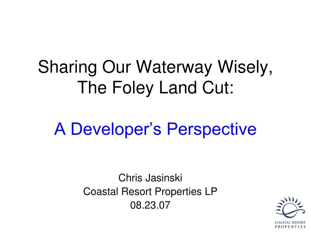 sharing our waterway wisely the foley land cut a developer s perspective l.