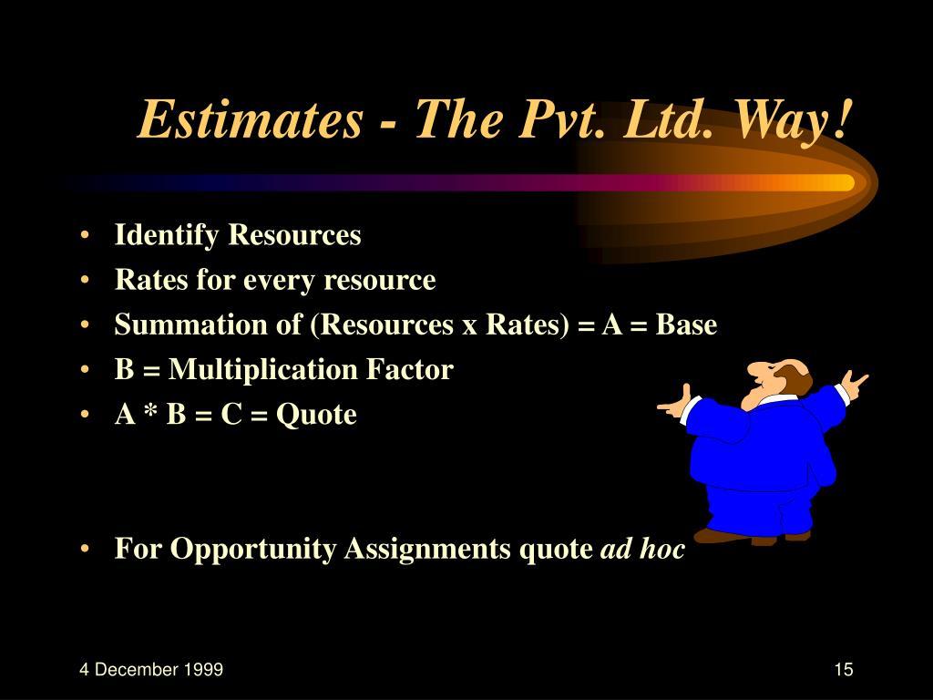 Estimates - The Pvt. Ltd. Way!