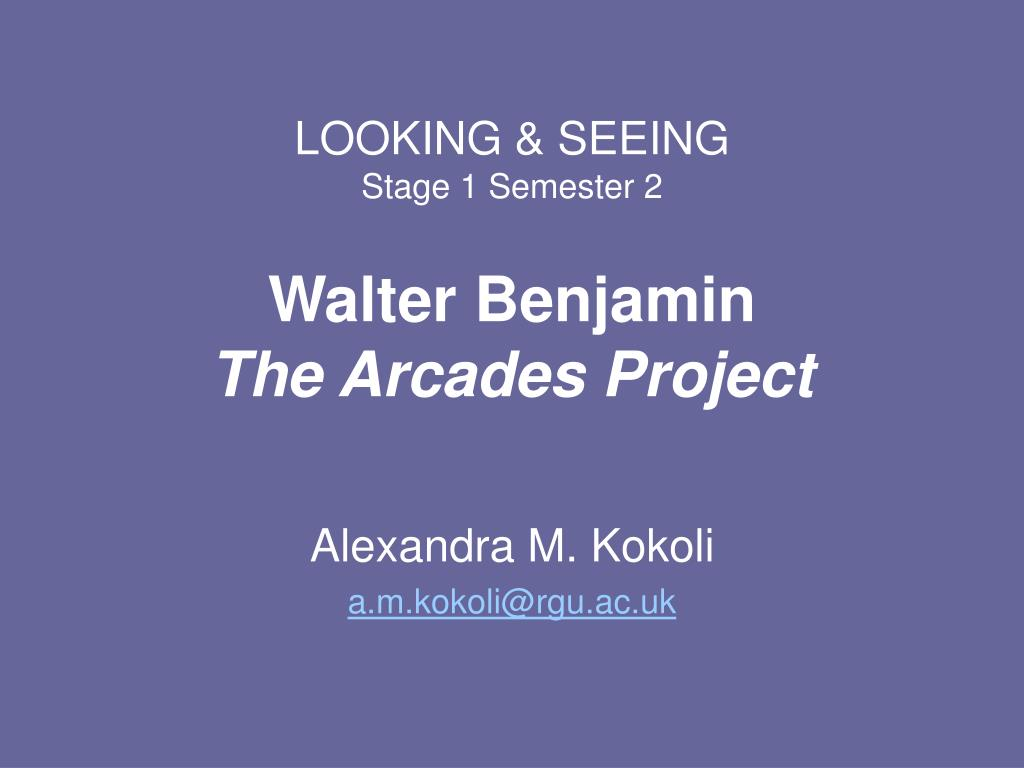 looking seeing stage 1 semester 2 walter benjamin the arcades project l.
