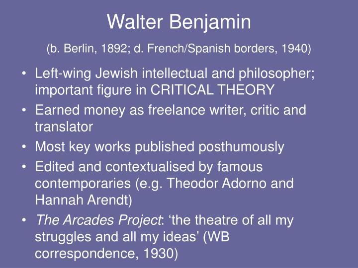 Walter benjamin b berlin 1892 d french spanish borders 1940