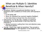 when are multiple o identities beneficial when harmful