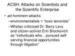 acsh attacks on scientists and the scientific enterprise21