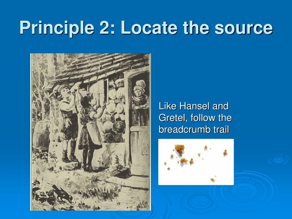Principle 2: Locate the source