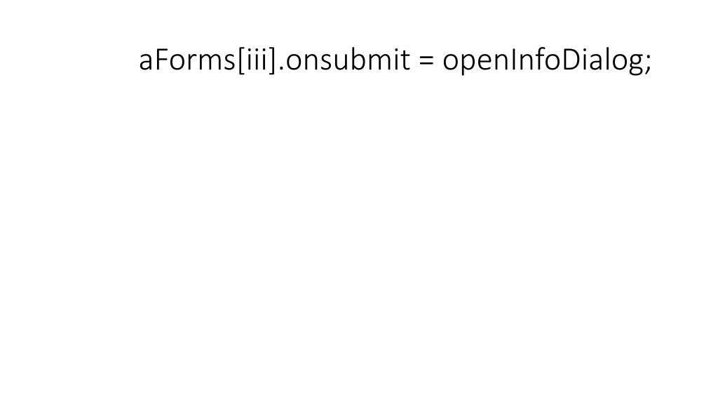 aForms[iii].onsubmit = openInfoDialog;