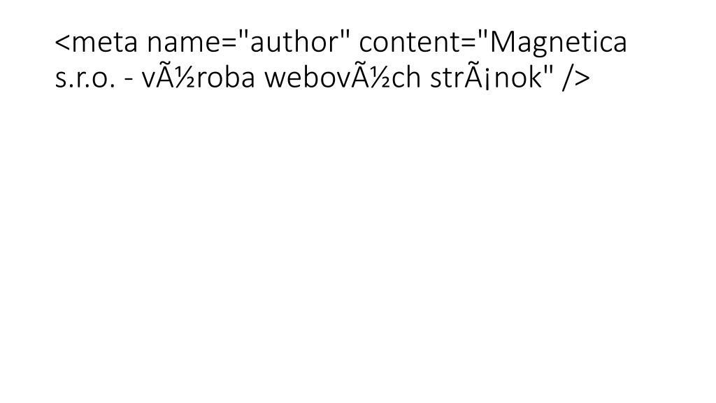 "<meta name=""author"" content=""Magnetica s.r.o. - výroba webových stránok"" />"