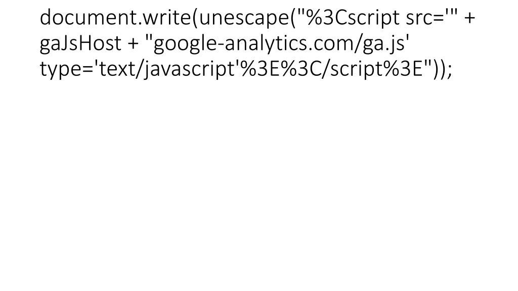 "document.write(unescape(""%3Cscript src='"" + gaJsHost + ""google-analytics.com/ga.js' type='text/javascript'%3E%3C/script%3E""));"