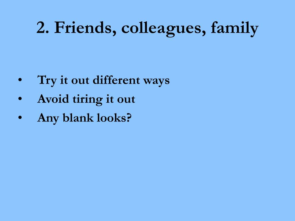2. Friends, colleagues, family