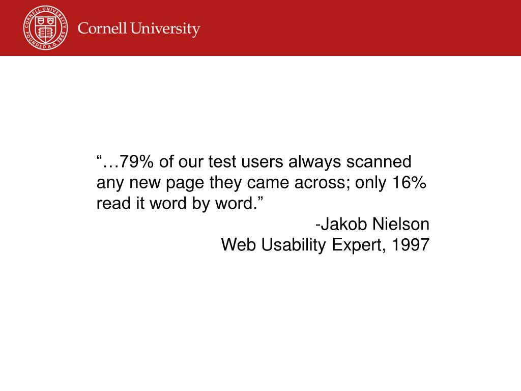 """…79% of our test users always scanned any new page they came across; only 16% read it word by word."""