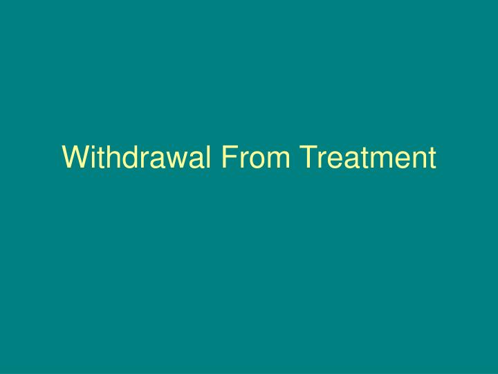 withdrawal from treatment n.