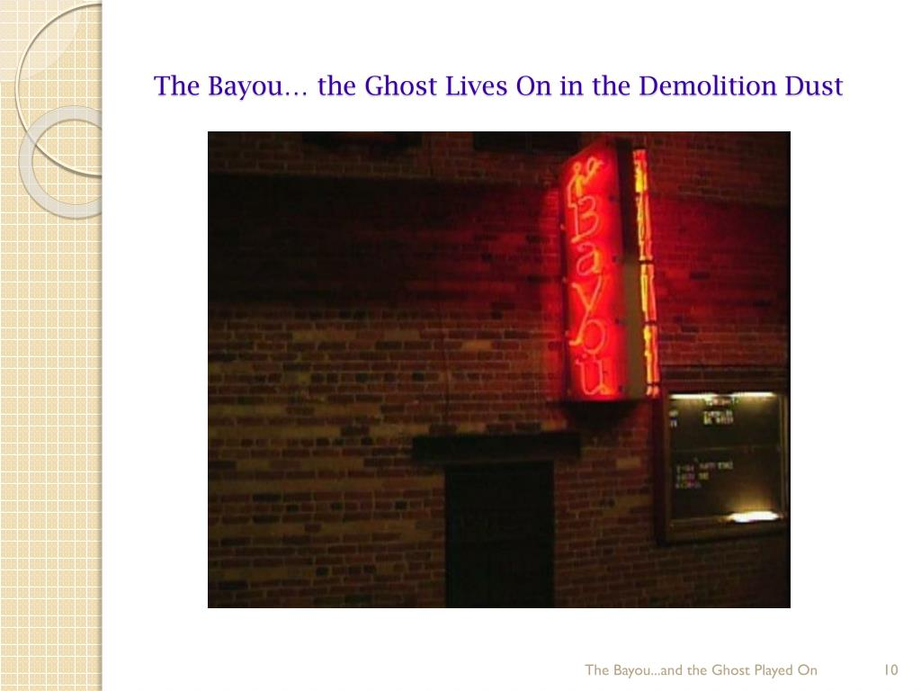 The Bayou… the Ghost Lives On in the Demolition Dust