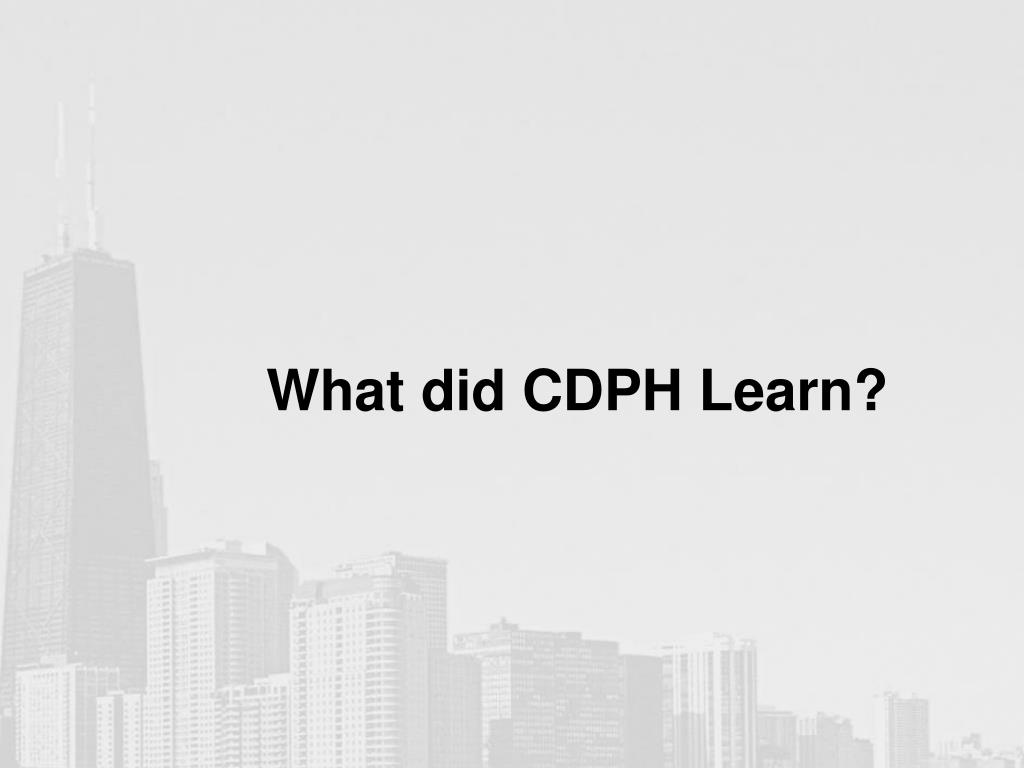 What did CDPH Learn?