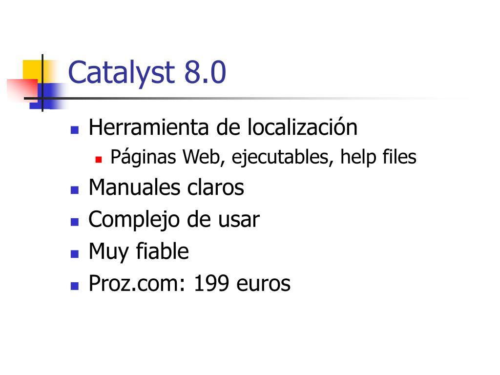 Catalyst 8.0