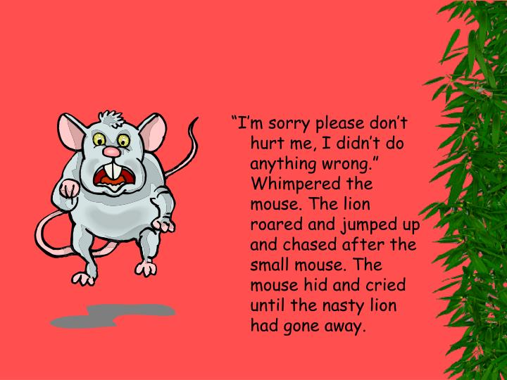 """""""I'm sorry please don't hurt me, I didn't do anything wrong."""" Whimpered the mouse. The lio..."""