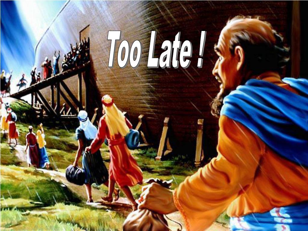 Too Late !