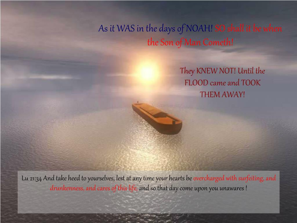 As it WAS in the days of NOAH!