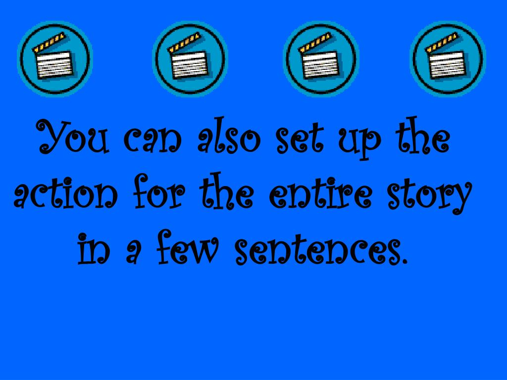 You can also set up the action for the entire story in a few sentences.