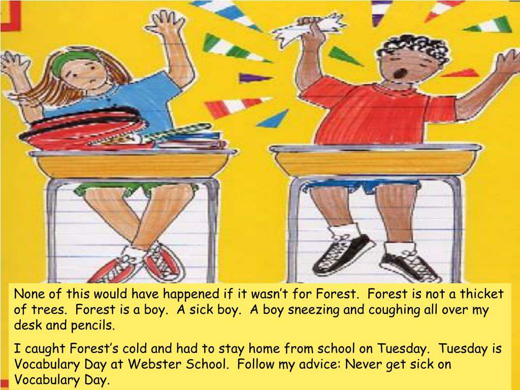 None of this would have happened if it wasn't for Forest.  Forest is not a thicket of trees.  Forest is a boy.  A sick boy.  A boy sneezing and coughing all over my desk and pencils.