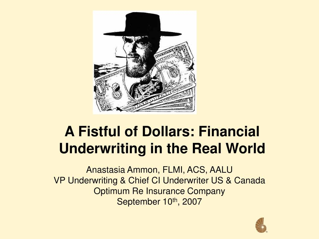 a fistful of dollars financial underwriting in the real world l.