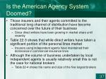 is the american agency system doomed
