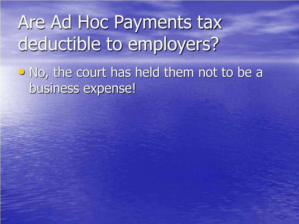 Are Ad Hoc Payments tax deductible to employers?