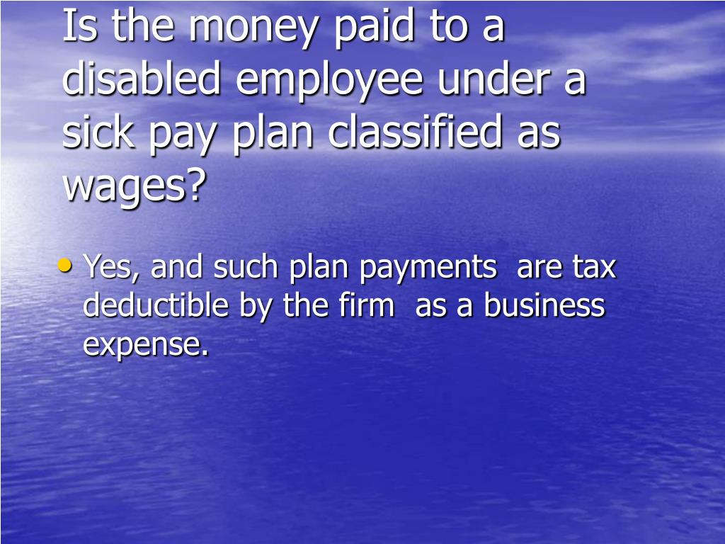 Is the money paid to a disabled employee under a sick pay plan classified as wages?