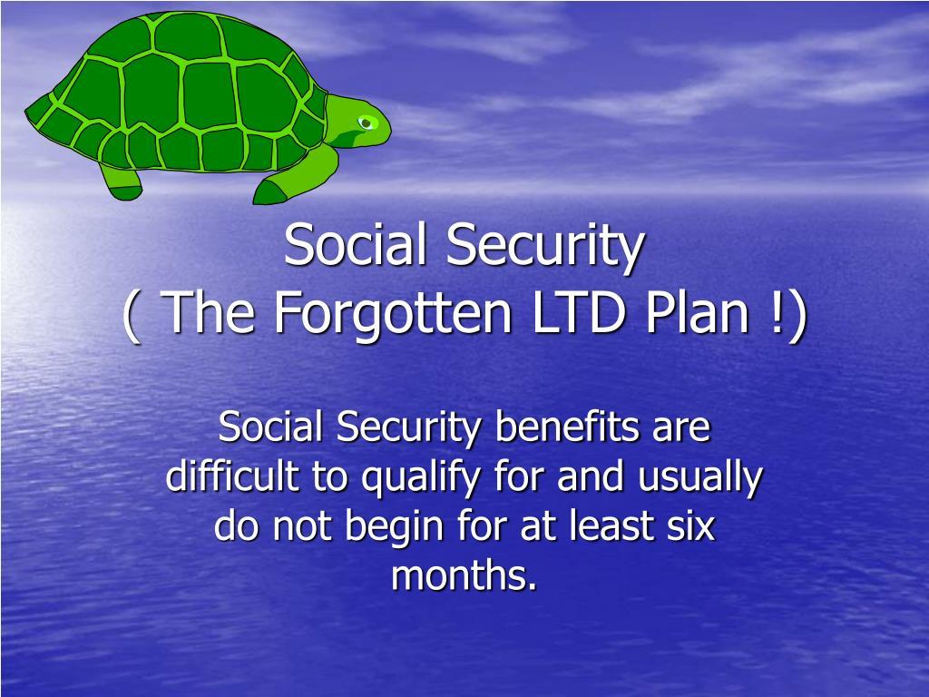 Social Security                                           ( The Forgotten LTD Plan !)