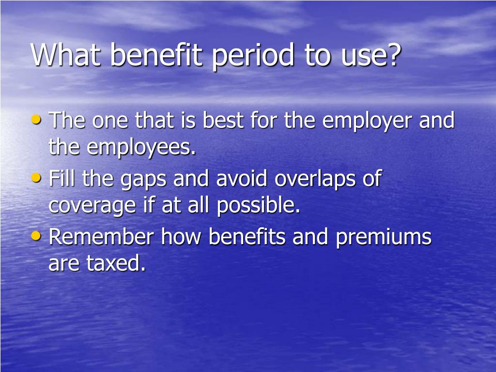 What benefit period to use?