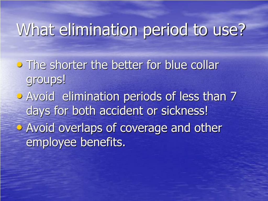 What elimination period to use?