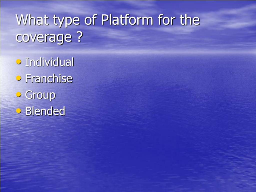 What type of Platform for the coverage ?