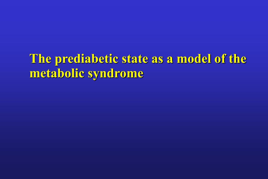 The prediabetic state as a model of the metabolic syndrome