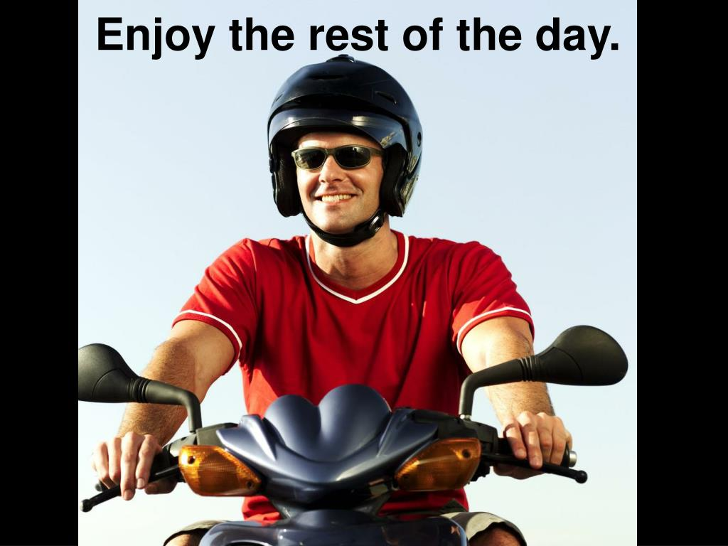 Enjoy the rest of the day.