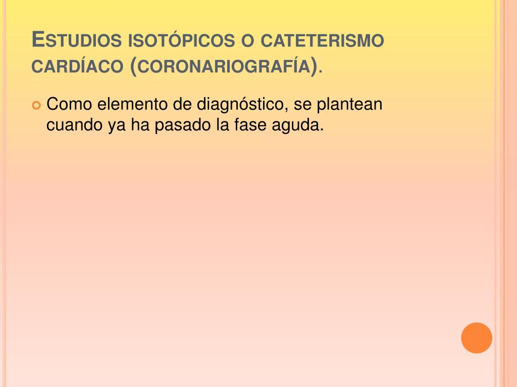 Estudios isotópicos o cateterismo cardíaco (