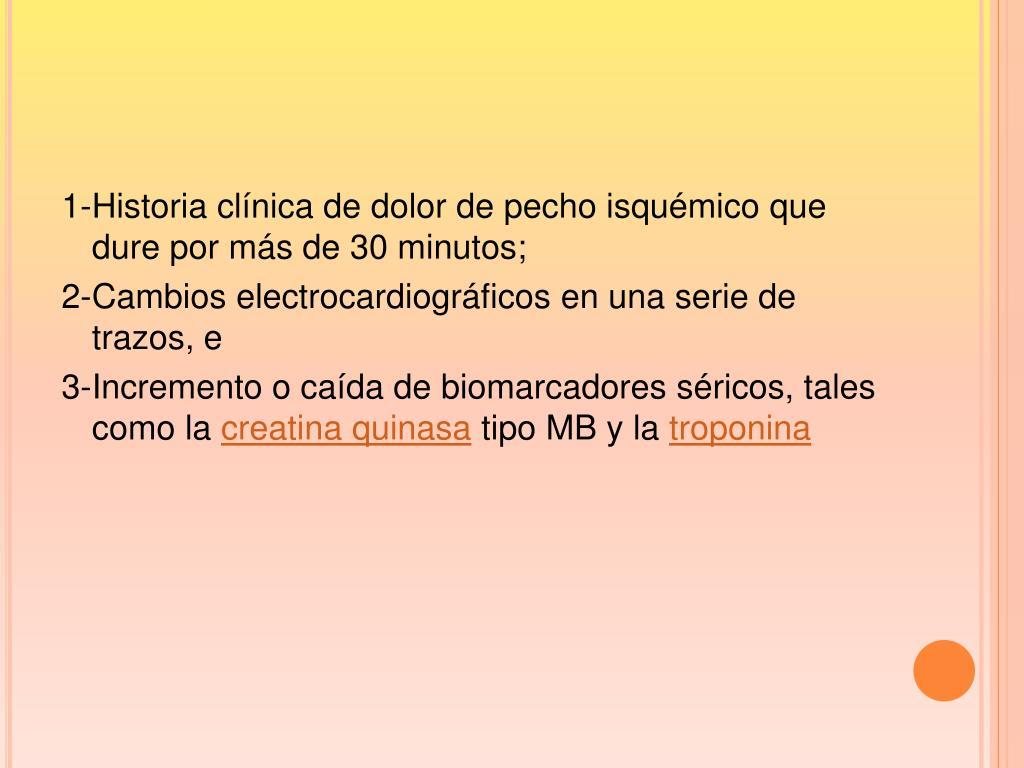 1-Historia clínica de dolor de pecho isquémico que dure por más de 30 minutos;