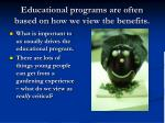 educational programs are often based on how we view the benefits