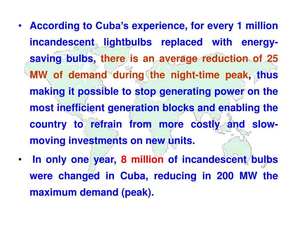 According to Cuba's experience, for every 1 million incandescent lightbulbs replaced with energy-saving bulbs,