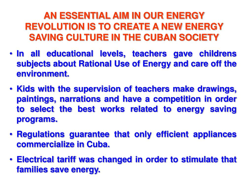 AN ESSENTIAL AIM IN OUR ENERGY REVOLUTION IS TO CREATE A NEW ENERGY SAVING CULTURE IN THE CUBAN SOCIETY
